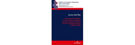 Germany's Position on the System Reform of the European Union in 2002-2016 - nowa monografia pracownika naszego Wydziału